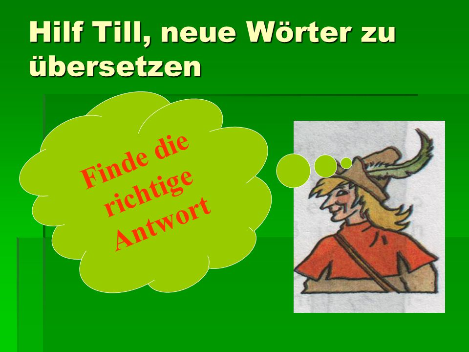 Hilf Till, neue Wörter zu übersetzen Finde die richtige Antwort