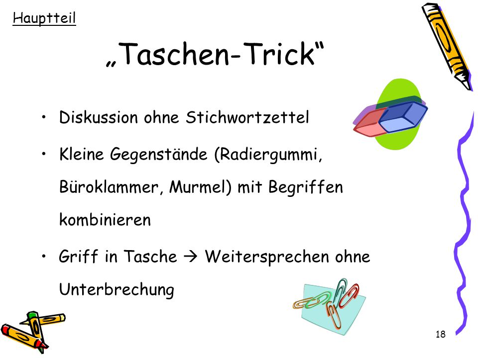 """18 """"Taschen-Trick"""" Diskussion ohne Stichwortzettel Kleine Gegenstände (Radiergummi, Büroklammer, Murmel) mit Begriffen kombinieren Griff in Tasche  W"""