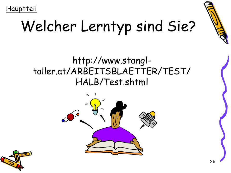 26 Welcher Lerntyp sind Sie? Hauptteil http://www.stangl- taller.at/ARBEITSBLAETTER/TEST/ HALB/Test.shtml