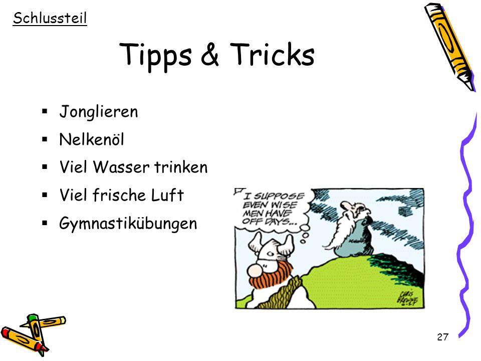 27 Tipps & Tricks  Jonglieren  Nelkenöl  Viel Wasser trinken  Viel frische Luft  Gymnastikübungen Schlussteil