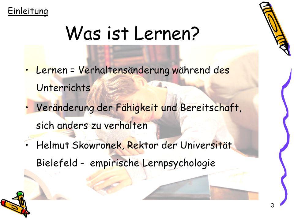 3 Was ist Lernen? Lernen = Verhaltensänderung während des Unterrichts Veränderung der Fähigkeit und Bereitschaft, sich anders zu verhalten Helmut Skow