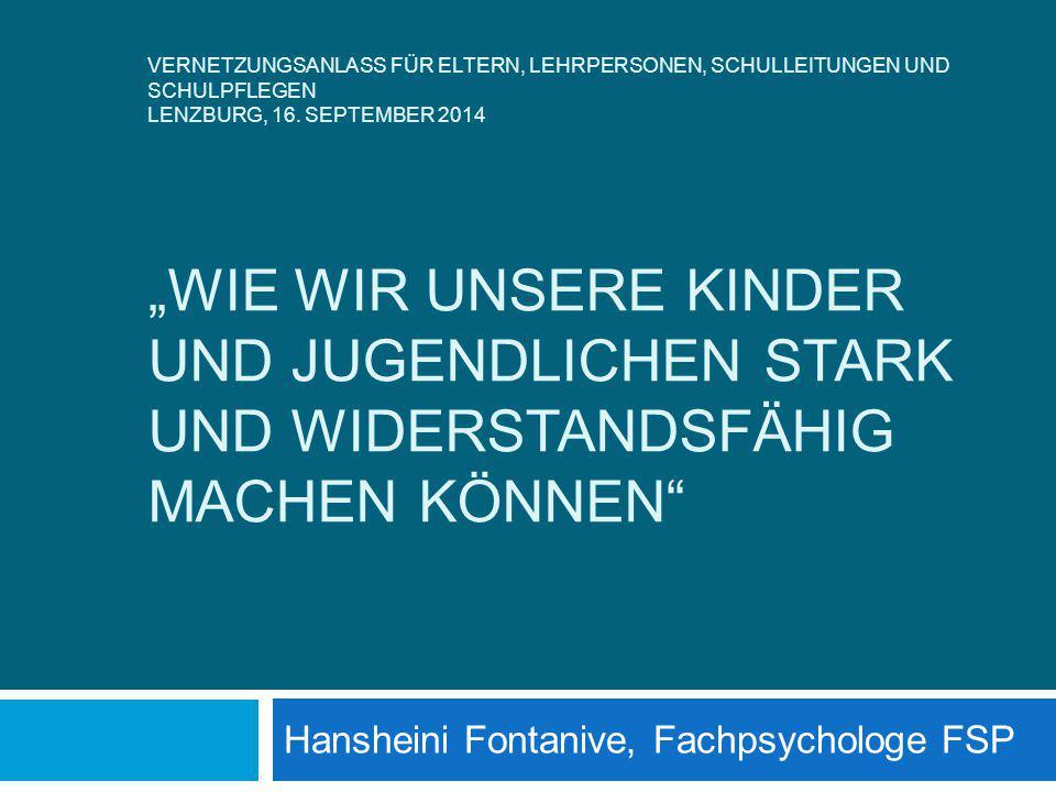 """VERNETZUNGSANLASS FÜR ELTERN, LEHRPERSONEN, SCHULLEITUNGEN UND SCHULPFLEGEN LENZBURG, 16. SEPTEMBER 2014 """"WIE WIR UNSERE KINDER UND JUGENDLICHEN STARK"""