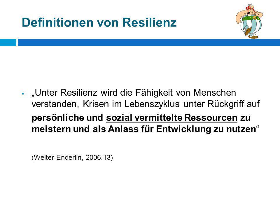"""Definitionen von Resilienz  """"Unter Resilienz wird die Fähigkeit von Menschen verstanden, Krisen im Lebenszyklus unter Rückgriff auf persönliche und s"""