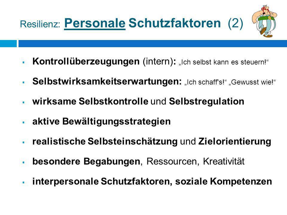 """Resilienz: Personale Schutzfaktoren (2)  Kontrollüberzeugungen (intern): """"Ich selbst kann es steuern!""""  Selbstwirksamkeitserwartungen: """"Ich schaff's"""