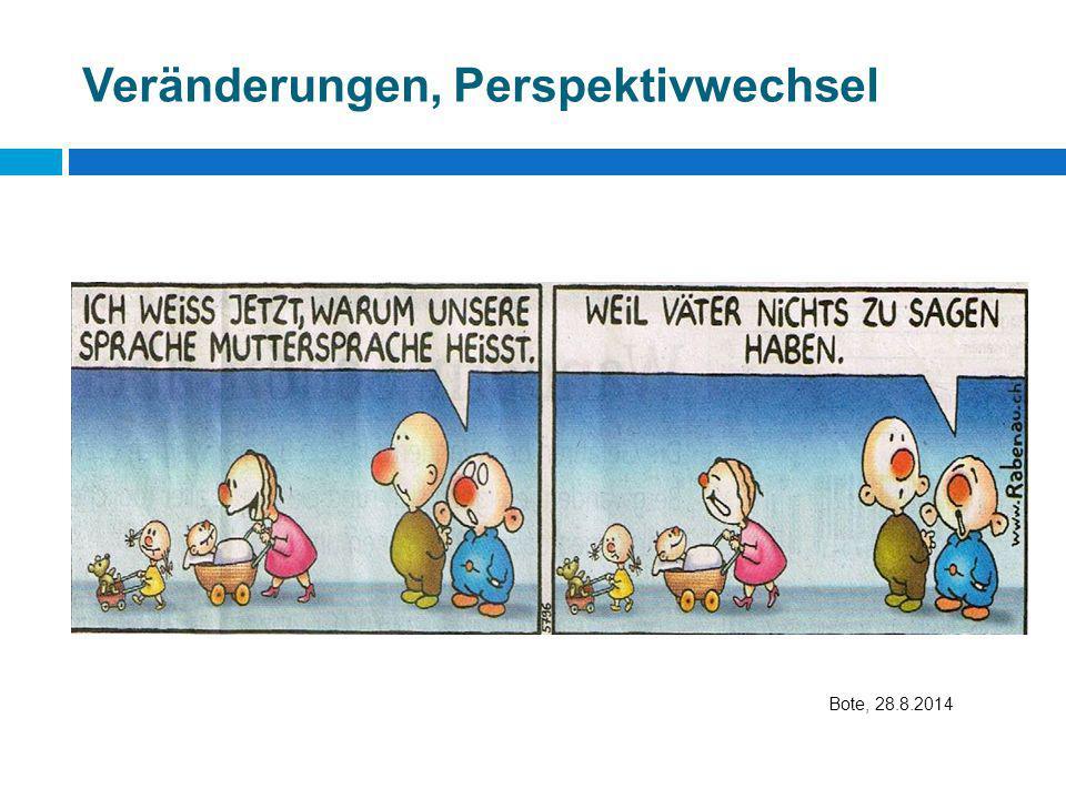 Veränderungen, Perspektivwechsel Bote, 28.8.2014 Bote, 28.08.2014