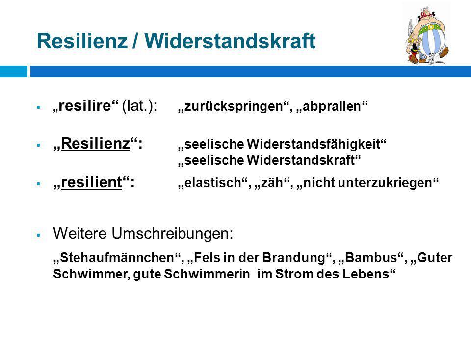 """Resilienz / Widerstandskraft  """"resilire"""" (lat.): """"zurückspringen"""", """"abprallen""""  """"Resilienz"""": """"seelische Widerstandsfähigkeit"""" """"seelische Widerstands"""