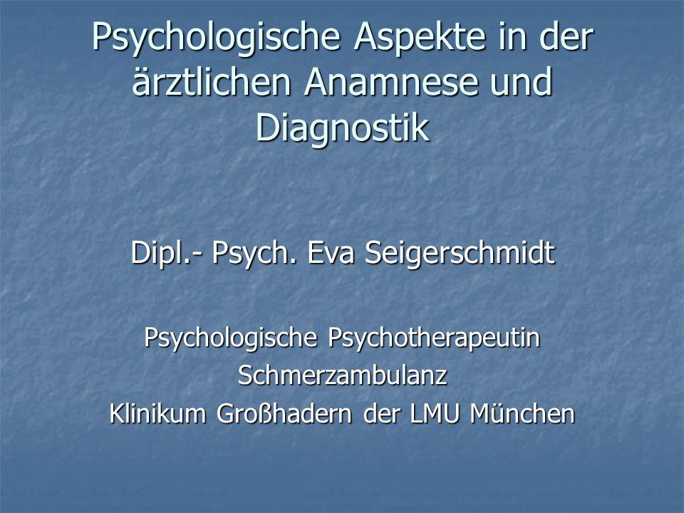 Psychologische Aspekte in der ärztlichen Anamnese und Diagnostik Dipl.- Psych. Eva Seigerschmidt Psychologische Psychotherapeutin Schmerzambulanz Klin
