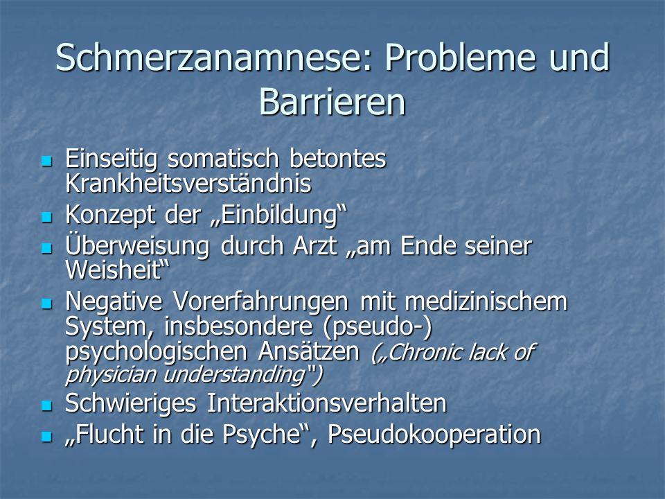 Schmerzanamnese: Probleme und Barrieren Einseitig somatisch betontes Krankheitsverständnis Einseitig somatisch betontes Krankheitsverständnis Konzept