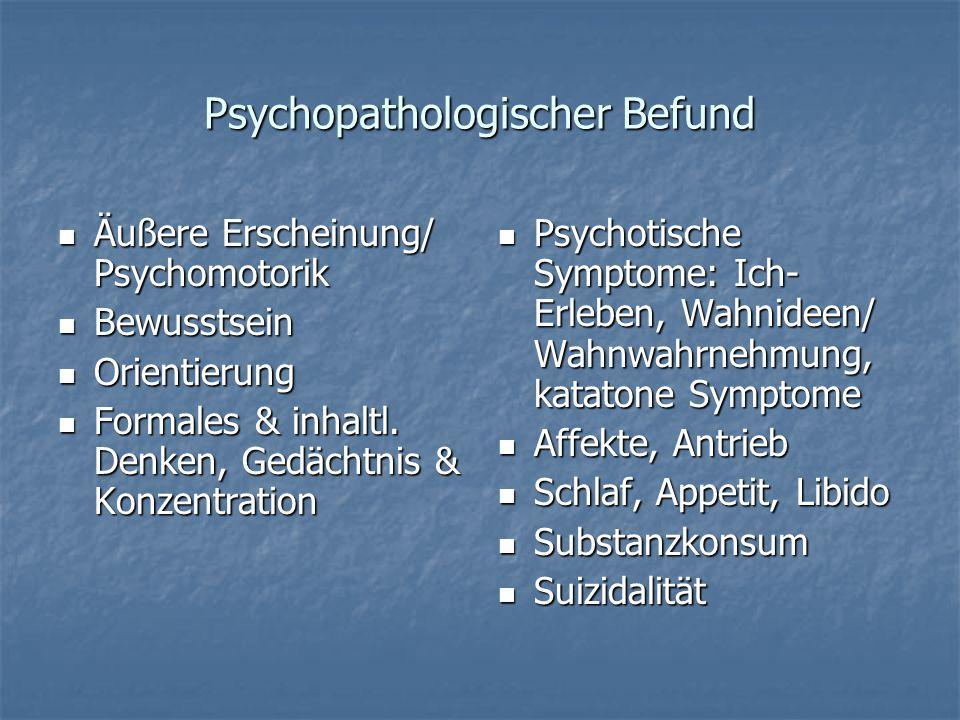 Psychopathologischer Befund Äußere Erscheinung/ Psychomotorik Äußere Erscheinung/ Psychomotorik Bewusstsein Bewusstsein Orientierung Orientierung Form