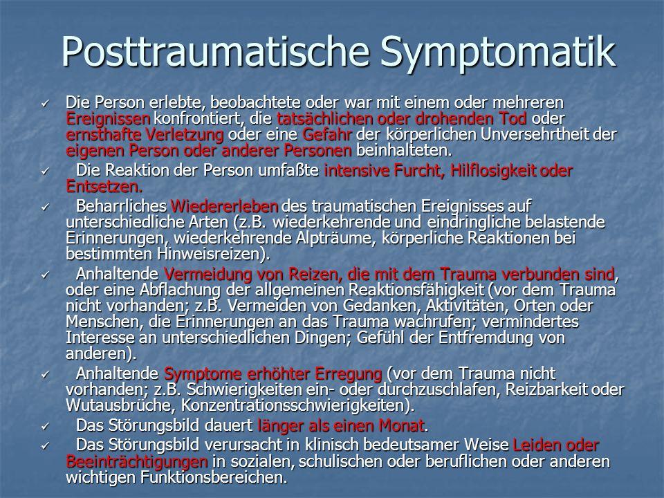 Posttraumatische Symptomatik Die Person erlebte, beobachtete oder war mit einem oder mehreren Ereignissen konfrontiert, die tatsächlichen oder drohend
