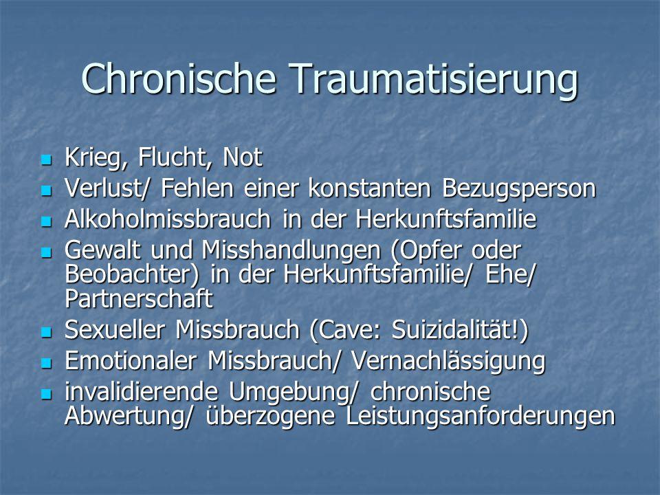 Chronische Traumatisierung Krieg, Flucht, Not Krieg, Flucht, Not Verlust/ Fehlen einer konstanten Bezugsperson Verlust/ Fehlen einer konstanten Bezugs