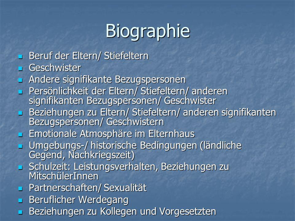 Biographie Beruf der Eltern/ Stiefeltern Beruf der Eltern/ Stiefeltern Geschwister Geschwister Andere signifikante Bezugspersonen Andere signifikante