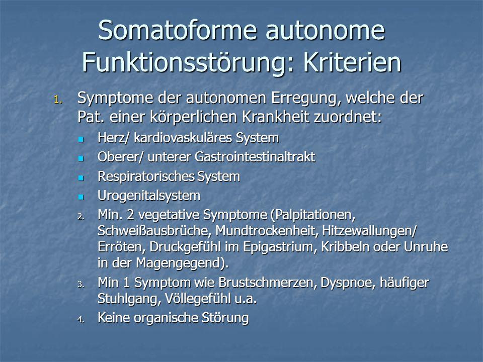 Somatoforme autonome Funktionsstörung: Kriterien 1. Symptome der autonomen Erregung, welche der Pat. einer körperlichen Krankheit zuordnet: Herz/ kard