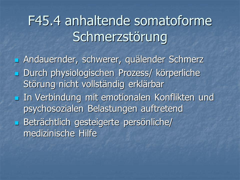 F45.4 anhaltende somatoforme Schmerzstörung Andauernder, schwerer, quälender Schmerz Andauernder, schwerer, quälender Schmerz Durch physiologischen Pr