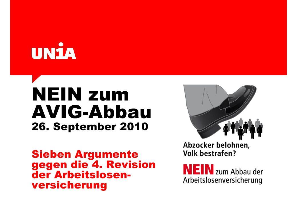NEIN zum AVIG-Abbau 26. September 2010 Sieben Argumente gegen die 4. Revision der Arbeitslosen- versicherung