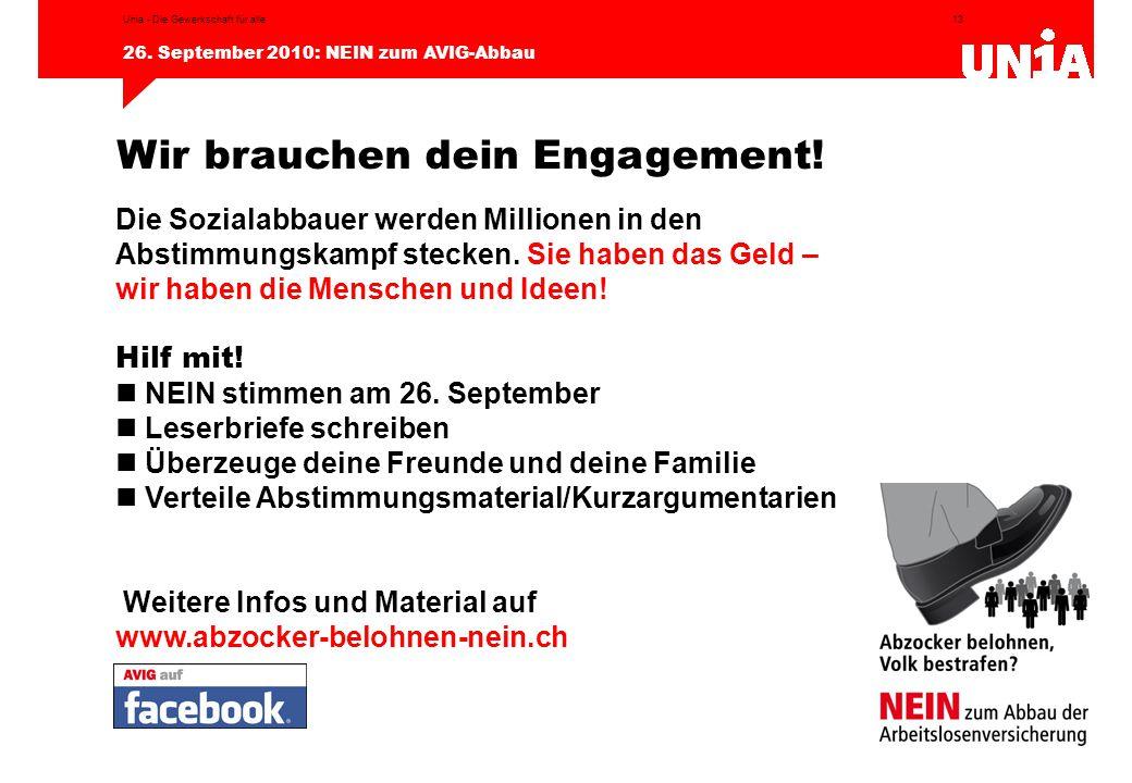 13 26. September 2010: NEIN zum AVIG-Abbau Unia - Die Gewerkschaft für alle Wir brauchen dein Engagement! Die Sozialabbauer werden Millionen in den Ab