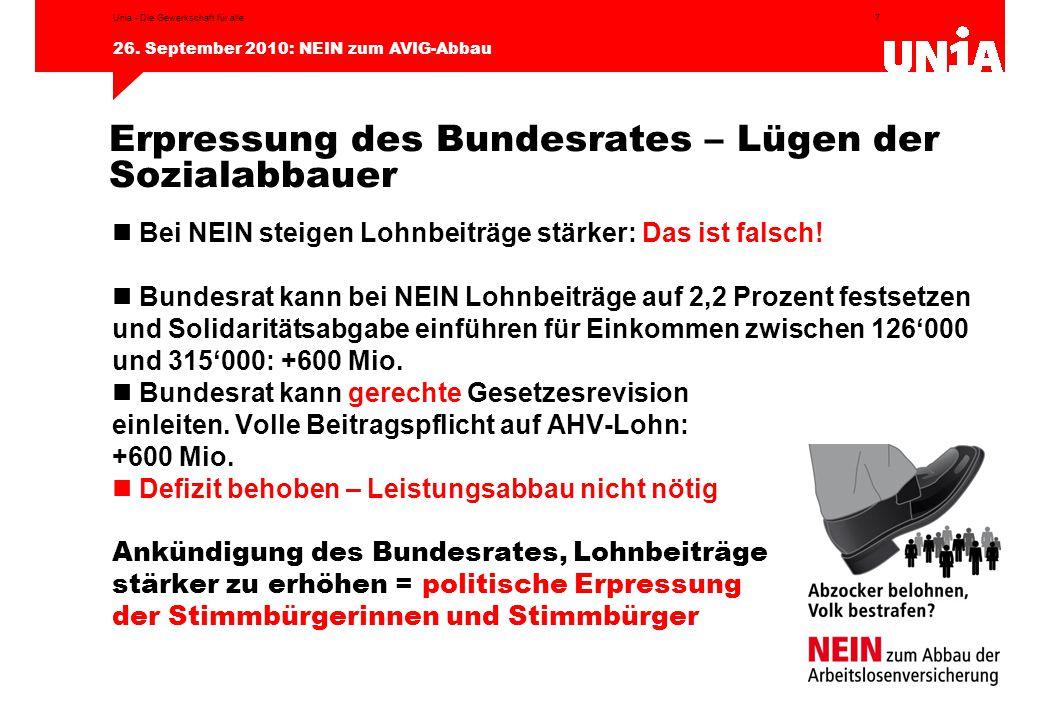7 26. September 2010: NEIN zum AVIG-Abbau Unia - Die Gewerkschaft für alle Erpressung des Bundesrates – Lügen der Sozialabbauer Bei NEIN steigen Lohnb