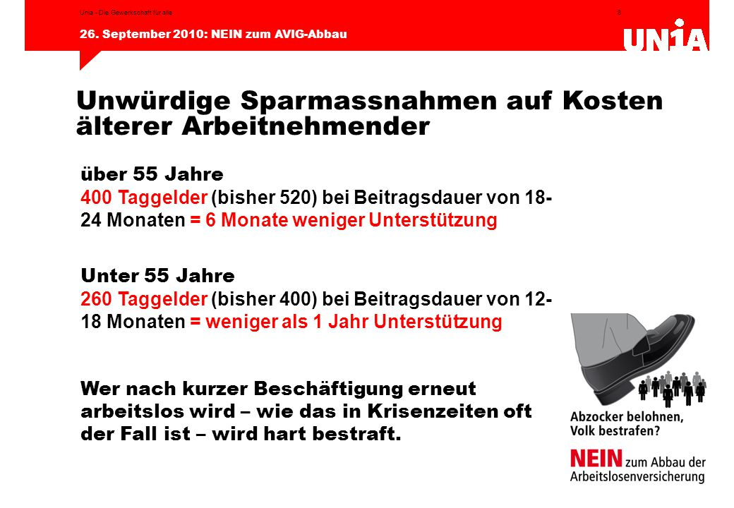 8 26. September 2010: NEIN zum AVIG-Abbau Unia - Die Gewerkschaft für alle Unwürdige Sparmassnahmen auf Kosten älterer Arbeitnehmender über 55 Jahre 4