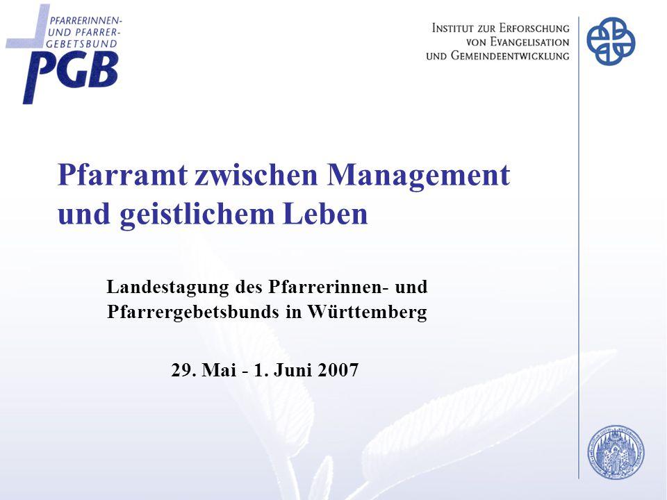 Pfarramt zwischen Management und geistlichem Leben Landestagung des Pfarrerinnen- und Pfarrergebetsbunds in Württemberg 29.
