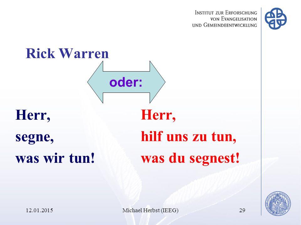 12.01.2015Michael Herbst (IEEG)29 Rick Warren Herr, segne, was wir tun.