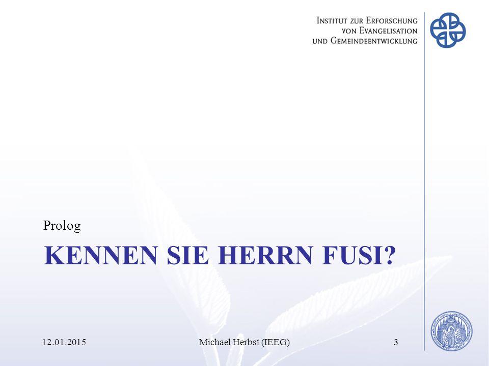 KENNEN SIE HERRN FUSI Prolog 12.01.2015Michael Herbst (IEEG)3