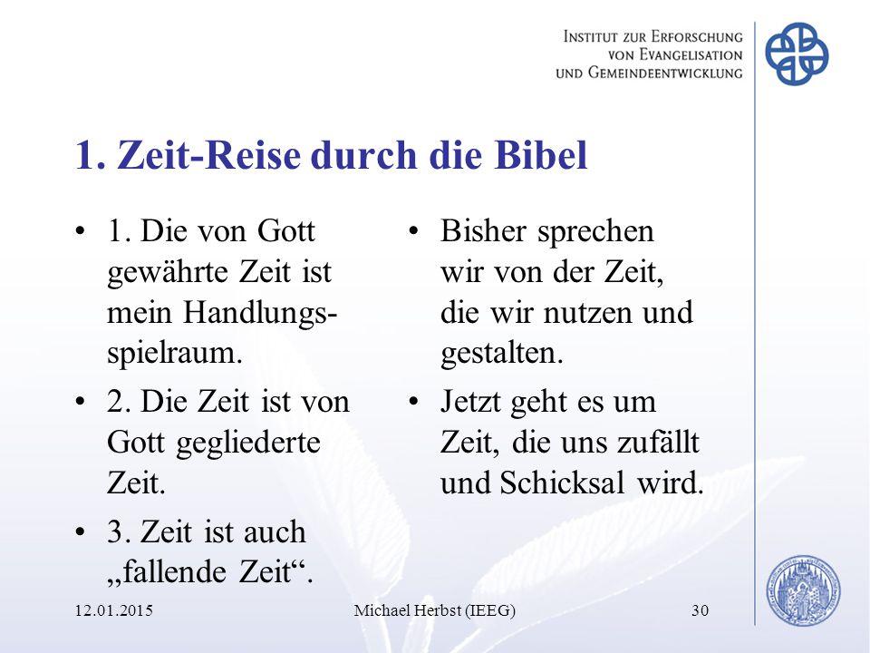 1. Zeit-Reise durch die Bibel 1. Die von Gott gewährte Zeit ist mein Handlungs- spielraum.