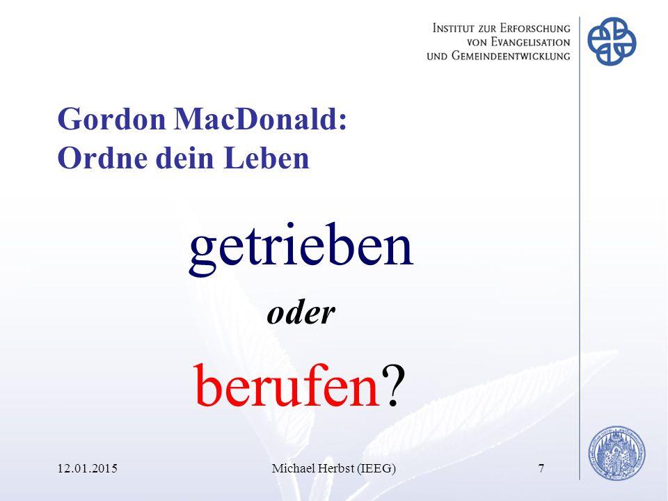 Gordon MacDonald: Ordne dein Leben getrieben oder berufen 12.01.2015Michael Herbst (IEEG)7