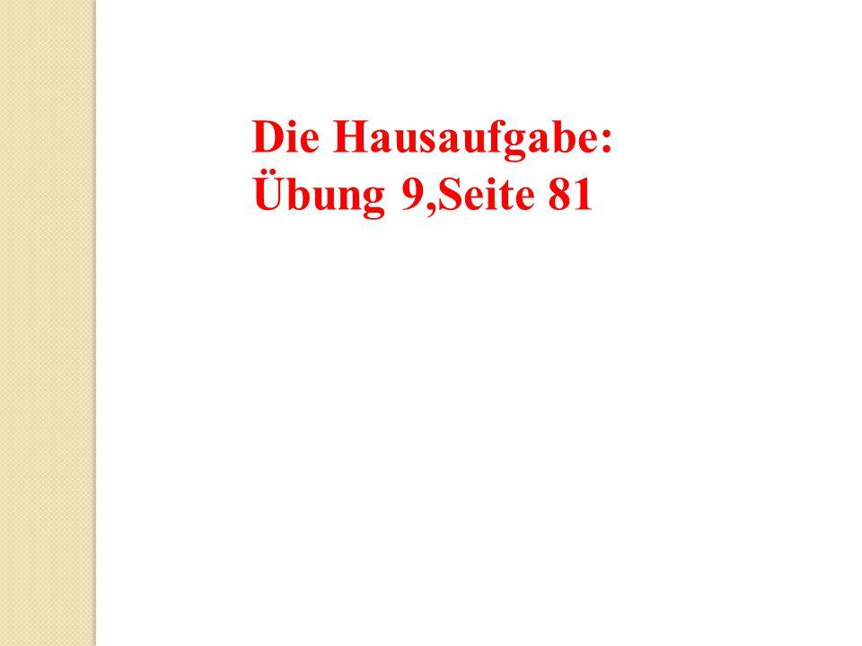 Die Hausaufgabe: Übung 9,Seite 81