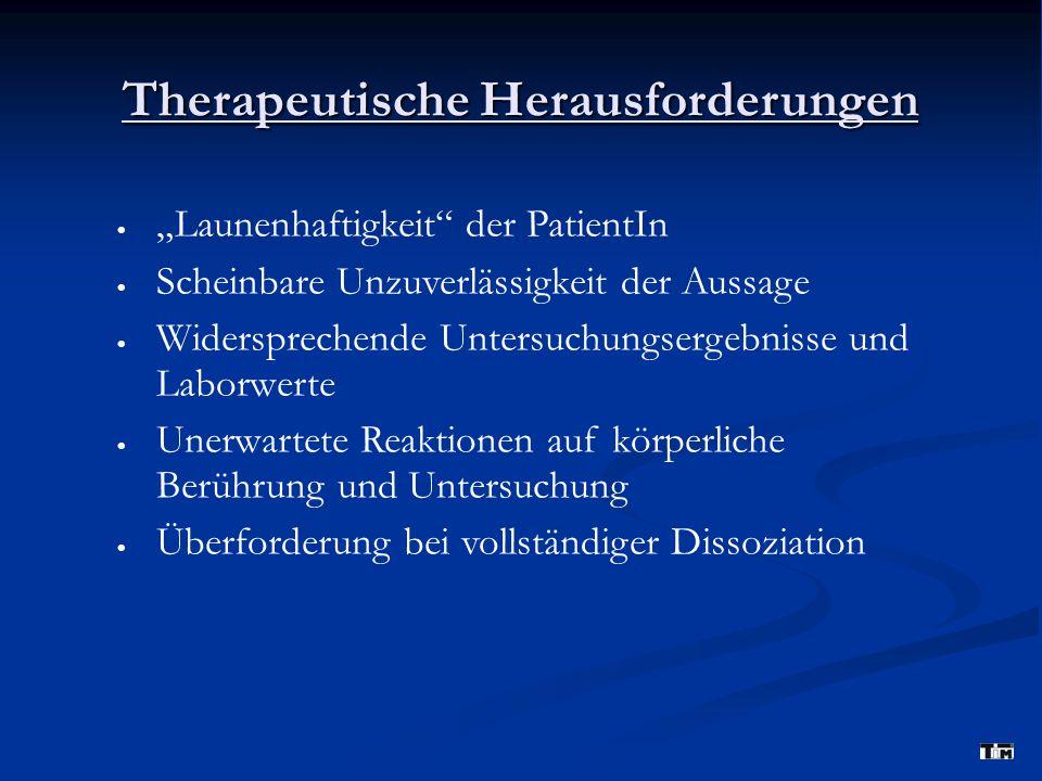 """Therapeutische Herausforderungen  """"Launenhaftigkeit"""" der PatientIn  Scheinbare Unzuverlässigkeit der Aussage  Widersprechende Untersuchungsergebnis"""