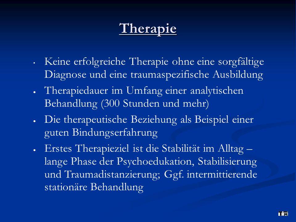 Therapie Keine erfolgreiche Therapie ohne eine sorgfältige Diagnose und eine traumaspezifische Ausbildung  Therapiedauer im Umfang einer analytischen