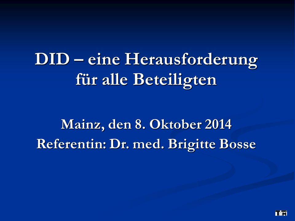 DID – eine Herausforderung für alle Beteiligten Mainz, den 8. Oktober 2014 Referentin: Dr. med. Brigitte Bosse