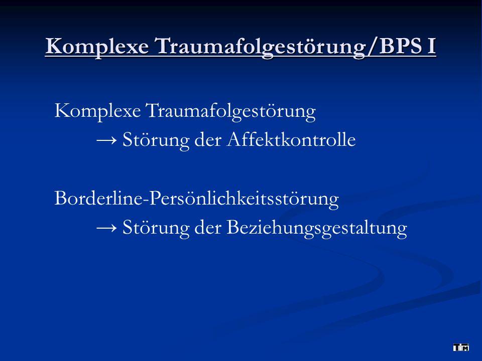Komplexe Traumafolgestörung/BPS I Komplexe Traumafolgestörung → Störung der Affektkontrolle Borderline-Persönlichkeitsstörung → Störung der Beziehungsgestaltung