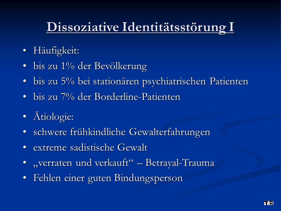 Dissoziative Identitätsstörung I Häufigkeit: Häufigkeit: bis zu 1% der Bevölkerung bis zu 1% der Bevölkerung bis zu 5% bei stationären psychiatrischen