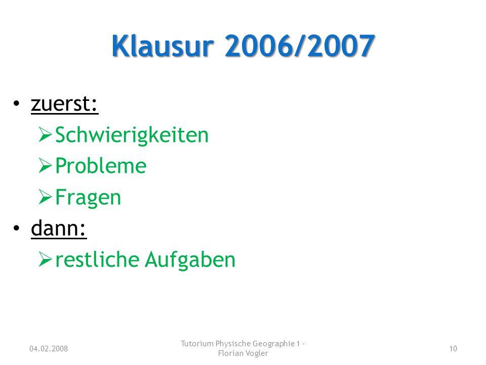 Klausur 2006/2007 04.02.2008 Tutorium Physische Geographie 1 - Florian Vogler 10 zuerst:  Schwierigkeiten  Probleme  Fragen dann:  restliche Aufga