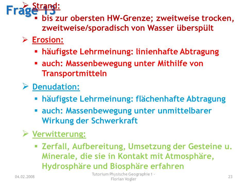 04.02.2008 Tutorium Physische Geographie 1 - Florian Vogler 23 Frage 13  Strand:  bis zur obersten HW-Grenze; zweitweise trocken, zweitweise/sporadi