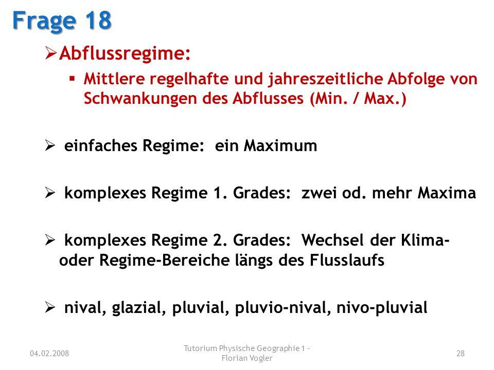 04.02.2008 Tutorium Physische Geographie 1 - Florian Vogler 28 Frage 18  Abflussregime:  Mittlere regelhafte und jahreszeitliche Abfolge von Schwank