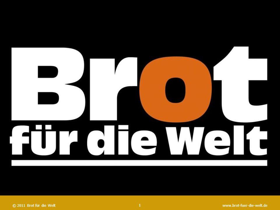 © 2008 Brot für die Welt www.brot-fuer-die-welt.de © 2011 Brot für die Weltwww.brot-fuer-die-welt.de 1