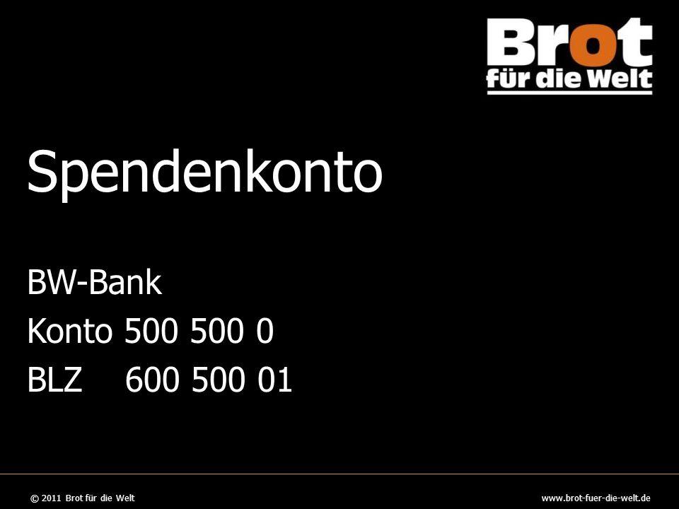 © 2008 Brot für die Welt www.brot-fuer-die-welt.de © 2011 Brot für die Weltwww.brot-fuer-die-welt.de 24 © 2011 Brot für die Weltwww.brot-fuer-die-welt.de Logo Spendenkonto BW-Bank Konto 500 500 0 BLZ 600 500 01