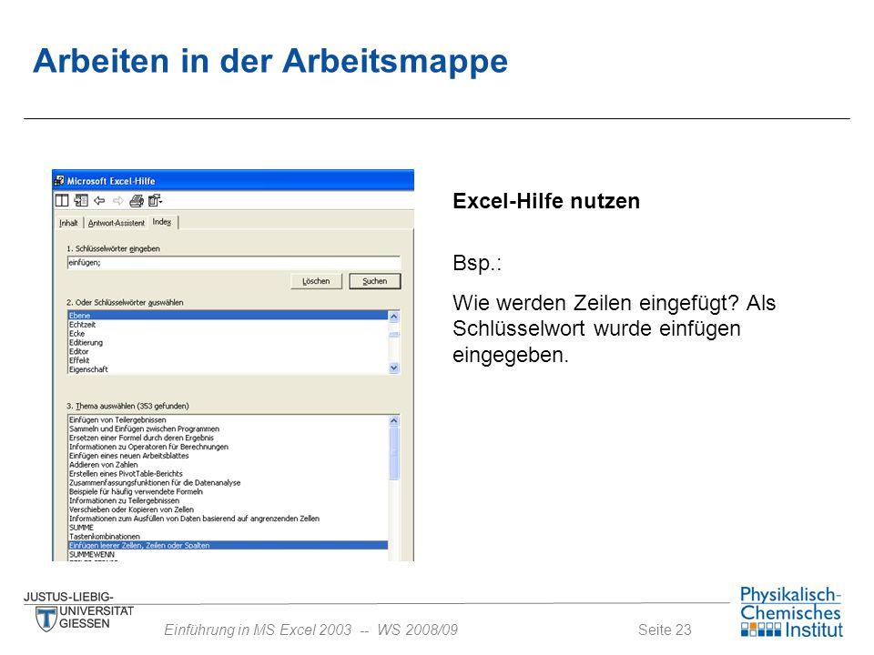 Seite 23Einführung in MS Excel 2003 -- WS 2008/09 Arbeiten in der Arbeitsmappe Excel-Hilfe nutzen Bsp.: Wie werden Zeilen eingefügt? Als Schlüsselwort