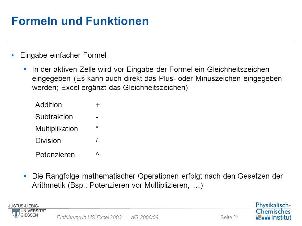 Seite 24Einführung in MS Excel 2003 -- WS 2008/09 Formeln und Funktionen Eingabe einfacher Formel  In der aktiven Zelle wird vor Eingabe der Formel e