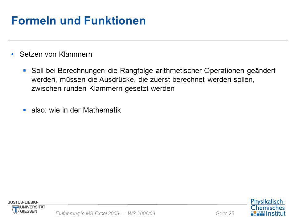 Seite 25Einführung in MS Excel 2003 -- WS 2008/09 Formeln und Funktionen Setzen von Klammern  Soll bei Berechnungen die Rangfolge arithmetischer Oper