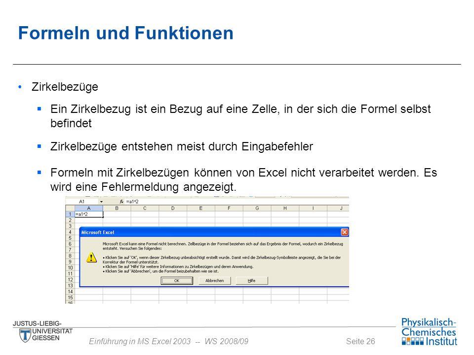 Seite 26Einführung in MS Excel 2003 -- WS 2008/09 Formeln und Funktionen Zirkelbezüge  Zirkelbezüge entstehen meist durch Eingabefehler  Ein Zirkelb