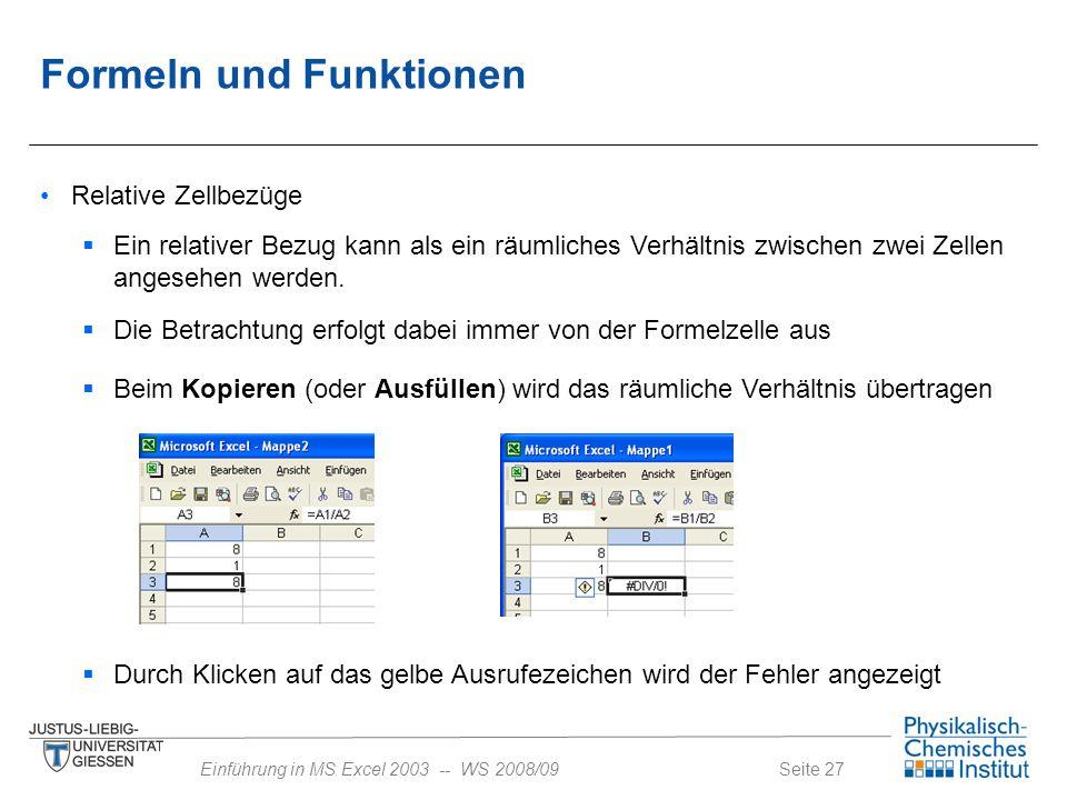 Seite 27Einführung in MS Excel 2003 -- WS 2008/09 Formeln und Funktionen Relative Zellbezüge  Beim Kopieren (oder Ausfüllen) wird das räumliche Verhä