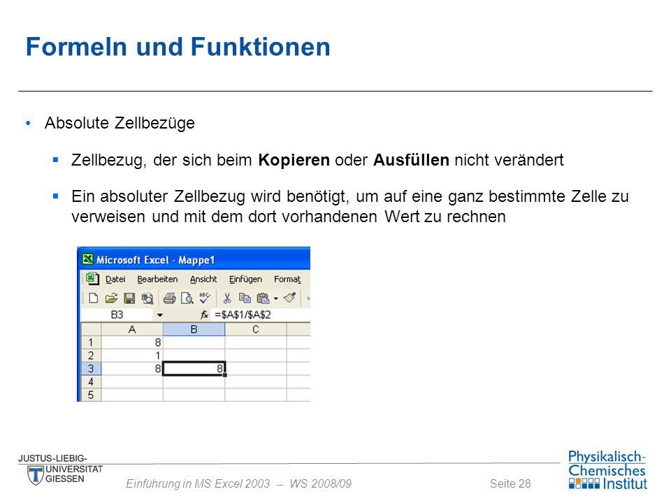 Seite 28Einführung in MS Excel 2003 -- WS 2008/09 Formeln und Funktionen Absolute Zellbezüge  Zellbezug, der sich beim Kopieren oder Ausfüllen nicht