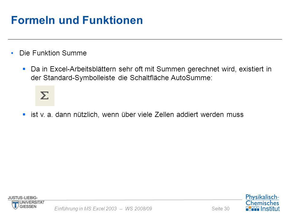 Seite 30Einführung in MS Excel 2003 -- WS 2008/09 Formeln und Funktionen Die Funktion Summe  Da in Excel-Arbeitsblättern sehr oft mit Summen gerechne