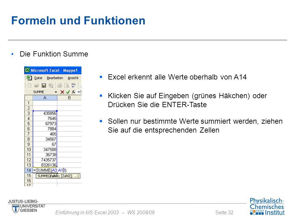 Seite 32Einführung in MS Excel 2003 -- WS 2008/09 Formeln und Funktionen Die Funktion Summe  Excel erkennt alle Werte oberhalb von A14  Klicken Sie