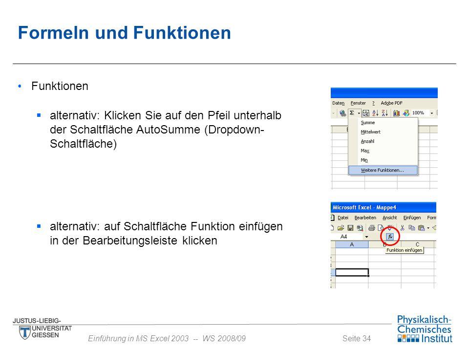 Seite 34Einführung in MS Excel 2003 -- WS 2008/09 Formeln und Funktionen Funktionen  alternativ: Klicken Sie auf den Pfeil unterhalb der Schaltfläche