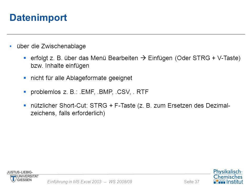 Seite 37Einführung in MS Excel 2003 -- WS 2008/09 Datenimport über die Zwischenablage  erfolgt z. B. über das Menü Bearbeiten  Einfügen (Oder STRG +