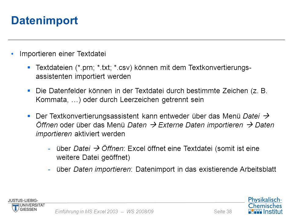 Seite 38Einführung in MS Excel 2003 -- WS 2008/09 Datenimport Importieren einer Textdatei  Textdateien (*.prn; *.txt; *.csv) können mit dem Textkonve