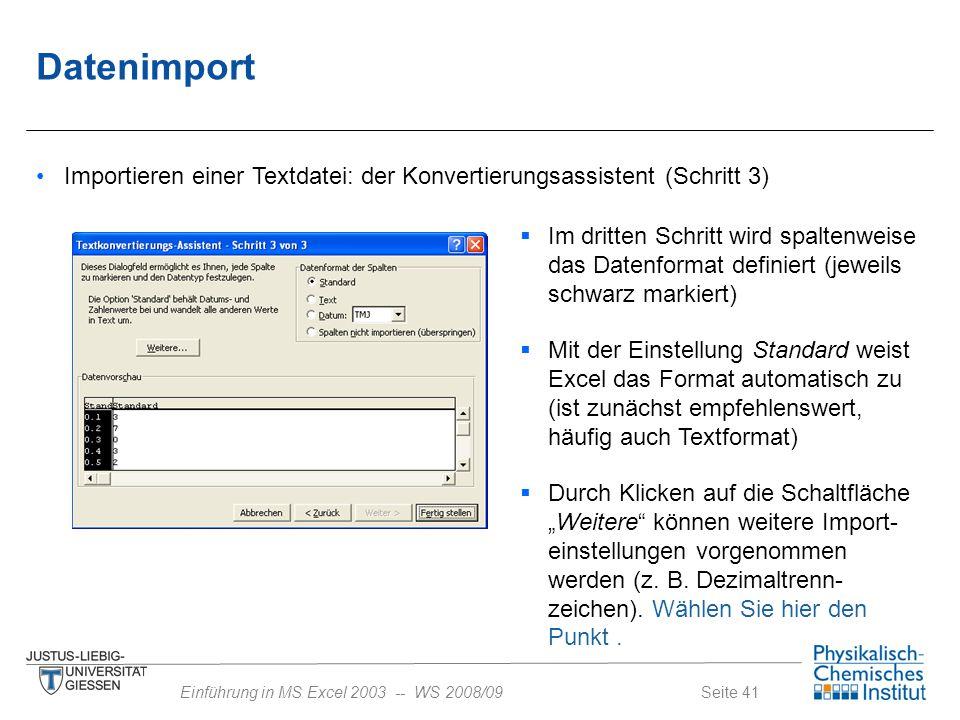 Seite 41Einführung in MS Excel 2003 -- WS 2008/09 Datenimport Importieren einer Textdatei: der Konvertierungsassistent (Schritt 3)  Im dritten Schrit